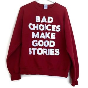 Bad choices make good stories graphic sweatshirt